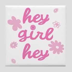 HEY GIRL HEY Tile Coaster