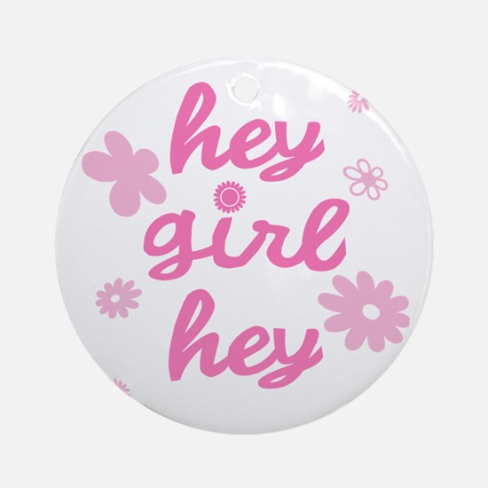 HEY GIRL HEY Ornament (Round)