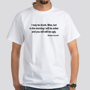 """""""I may be drunk"""" White T-Shirt"""