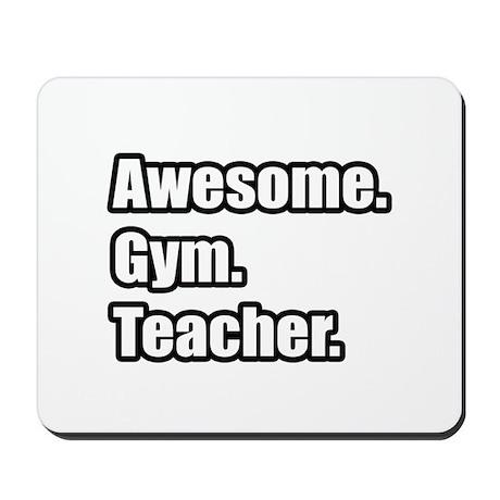 """Awesome. Gym. Teacher."" Mousepad"