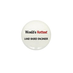 World's Hottest Land Based Engineer Mini Button (1