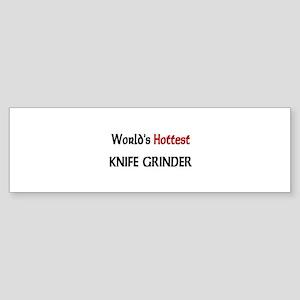 World's Hottest Knife Grinder Bumper Sticker