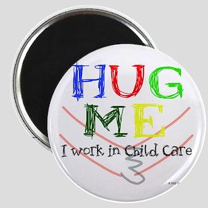 Hug Me I Work in Child Care Magnet