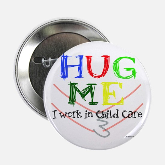 """Hug Me I Work in Child Care 2.25"""" Button"""