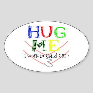 Hug Me I Work in Child Care Oval Sticker