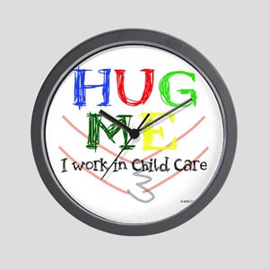 Hug Me I Work in Child Care Wall Clock