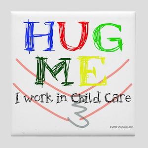Hug Me I Work in Child Care Tile Coaster