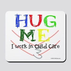 Hug Me I Work in Child Care Mousepad