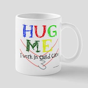 Hug Me I Work in Child Care Mug
