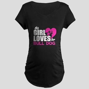 This Girl Love Her Bull Dog T Sh Maternity T-Shirt