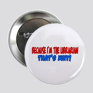 """Because I'm The Librarian 2.25"""" Button"""