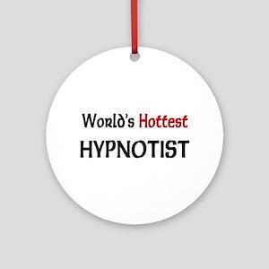 World's Hottest Hypnotist Ornament (Round)
