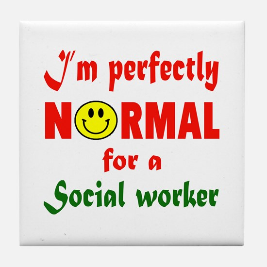 I'm perfectly normal for a Social Wor Tile Coaster