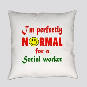 I'm perfectly normal for a Social Everyday Pillow
