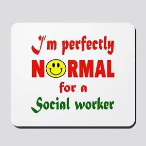 I'm perfectly normal for a Social Worker Mousepad