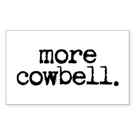 more cowbell. Rectangle Sticker