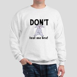 Don't test me bro! Sweatshirt