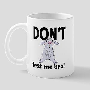 Don't test me bro! Mug