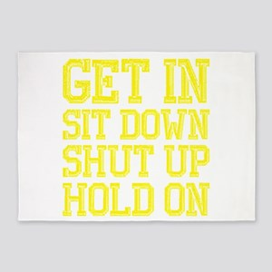 Get In Sit Down Shut Up Hold On 5'x7'Area Rug