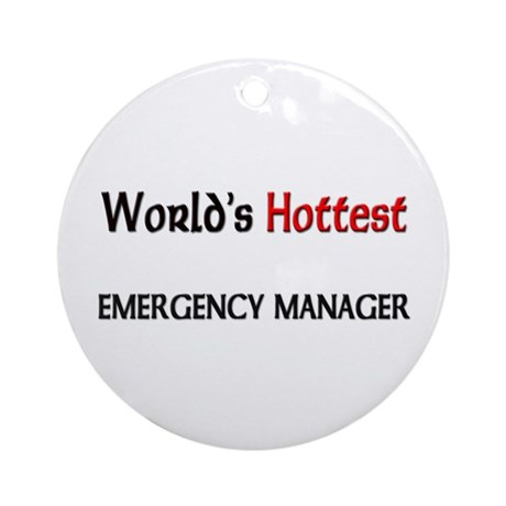 World's Hottest Emergency Manager Ornament (Round)