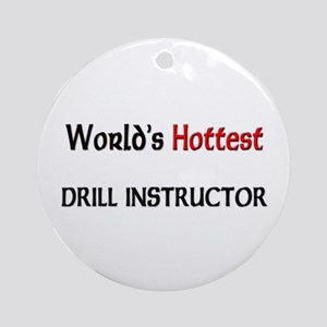 World's Hottest Drill Instructor Ornament (Round)