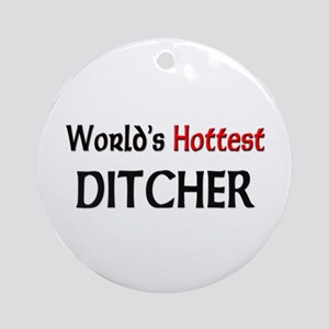 World's Hottest Ditcher Ornament (Round)