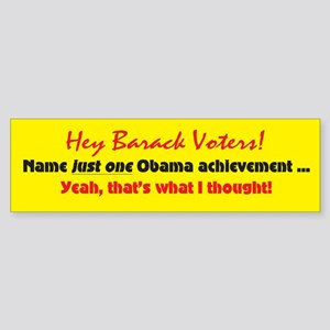 Hey Barack - achievement? Bumper Sticker