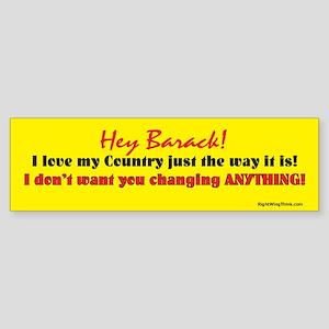 Hey Barack - don't change Bumper Sticker