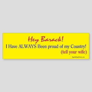 Hey Barack - I'm proud Bumper Sticker