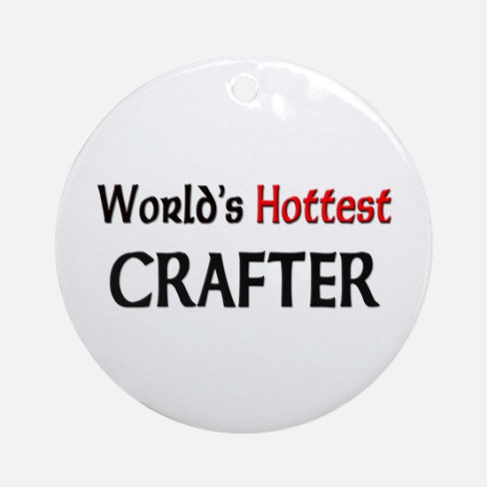 World's Hottest Crafter Ornament (Round)