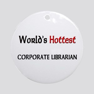 World's Hottest Corporate Librarian Ornament (Roun