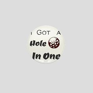 I Got a Hole In One Mini Button