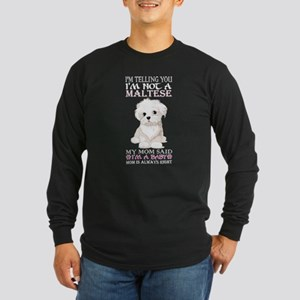 Im Telling You Im Not Maltese Long Sleeve T-Shirt