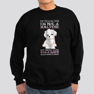 Im Telling You Im Not Maltese My Mom Sa Sweatshirt