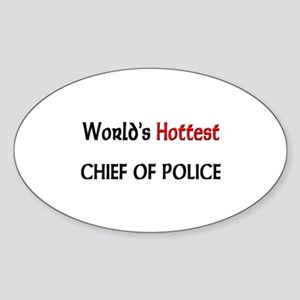 World's Hottest Chief Of Police Oval Sticker