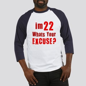 Im 22... Whats your Excuse Baseball Jersey