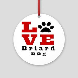 Love Briard Dog Designs Round Ornament
