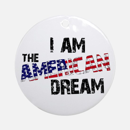 I Am The American Dream Ornament (Round)