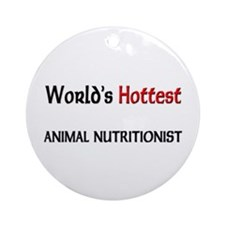 World's Hottest Animal Nutritionist Ornament (Roun