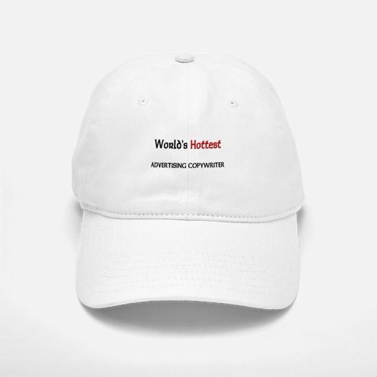 World's Hottest Advertising Copywriter Baseball Baseball Cap