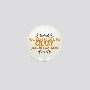 Crazy to Stay Sane Mini Button