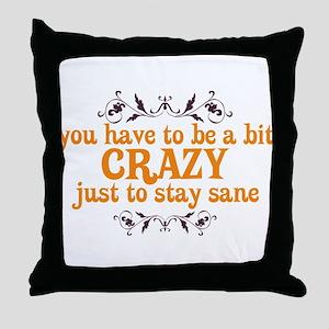 Crazy to Stay Sane Throw Pillow