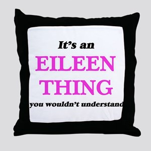 It's an Eileen thing, you wouldn& Throw Pillow