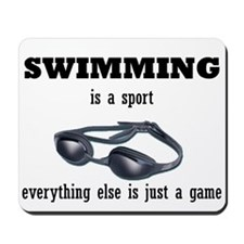 Swimming is a Sport Mousepad