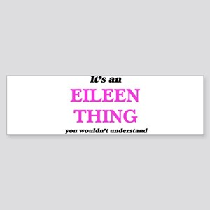 It's an Eileen thing, you would Bumper Sticker
