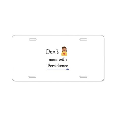 Don't mess with Persistence Aluminum License Plate