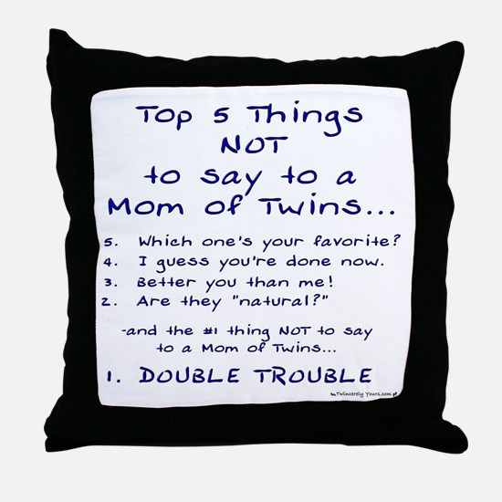 Twin Mom - Top 5 Things Not To Say Throw Pillow