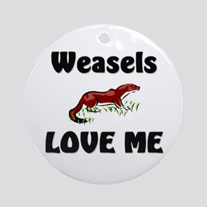 Weasels Love Me Ornament (Round)