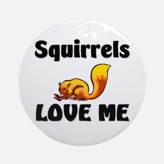 Squirrels Love Me Ornament (Round)