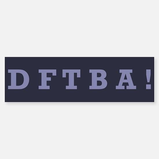 DFTBA - Bumper Bumper Bumper Sticker